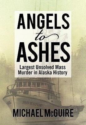 Angels to Ashes: Largest Unsolved Mass Murder in Alaska History als Buch (gebunden)