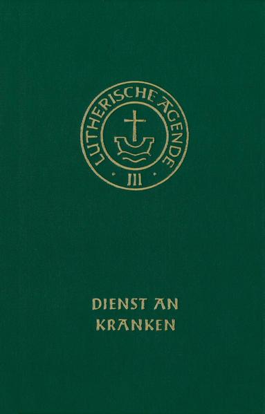 Agende für evangelisch-lutherische Kirchen und Gemeinden. Band III: Die Amtshandlungen. Teil 4: Dienst an Kranken als Buch (gebunden)