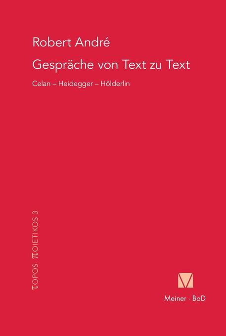 Gespräche von Text zu Text. Celan - Heidegger - Hölderlin als Buch (gebunden)