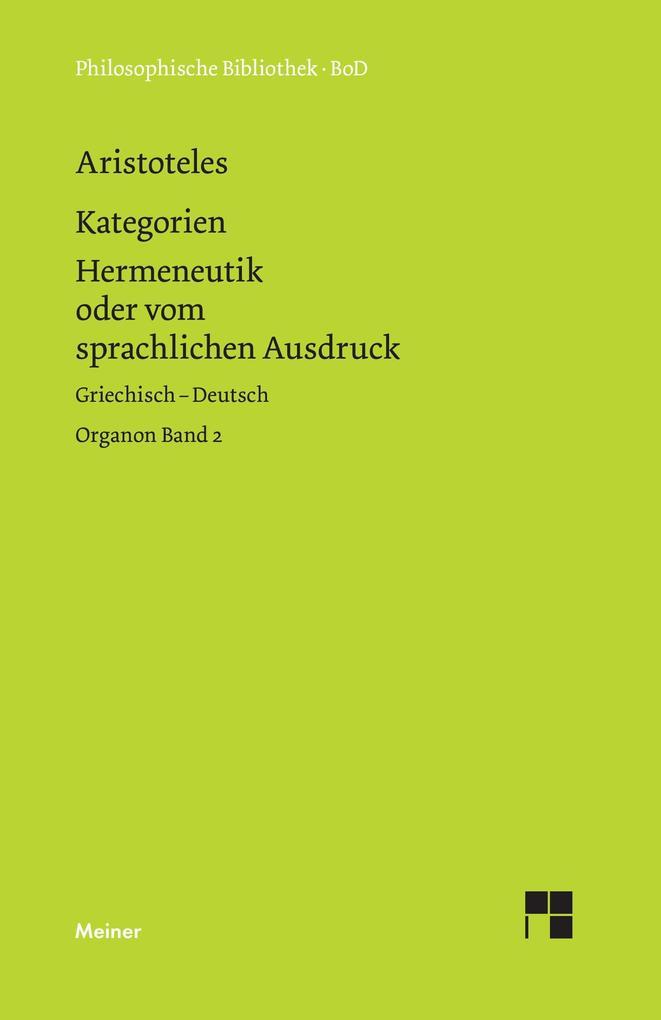 Organon / Organon. Band 2: Kategorien / Hermeneutik oder vom sprachlichen Ausdruck (De interpretatione) als Buch (gebunden)