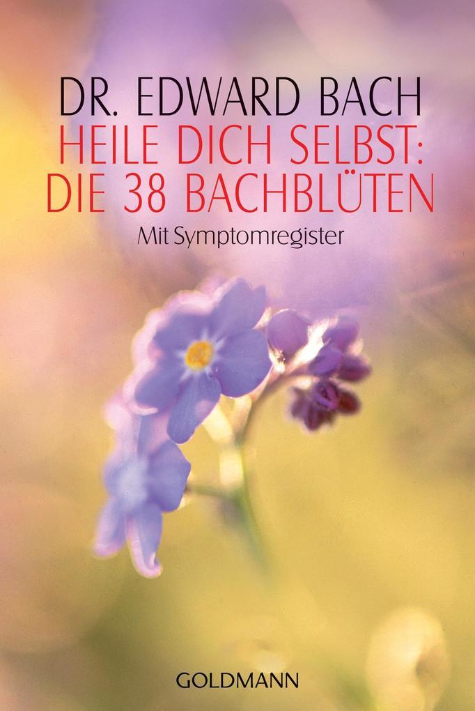 Heile Dich selbst: Die 38 Bachblüten als Taschenbuch