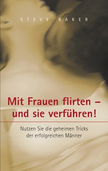 Mit Frauen flirten - und sie verführen als Buch (gebunden)