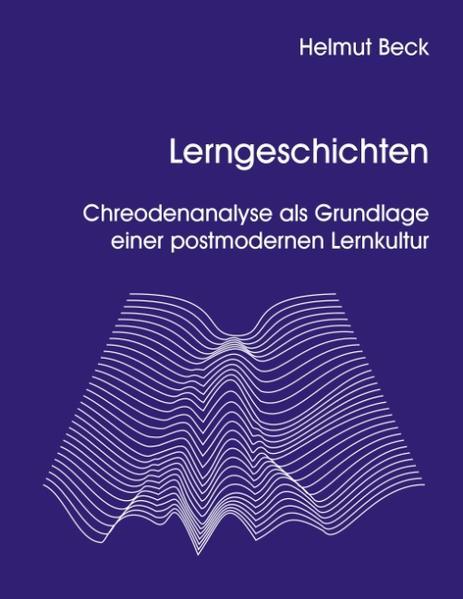 Lerngeschichten - Chreodenanalyse als Grundlage einer postmodernen Lernkultur als Buch (gebunden)