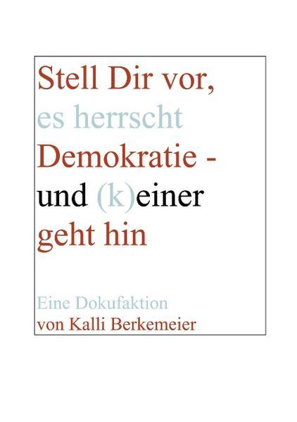 Stell Dir vor, es herrscht Demokratie- und (k) einer geht hin als Buch (gebunden)