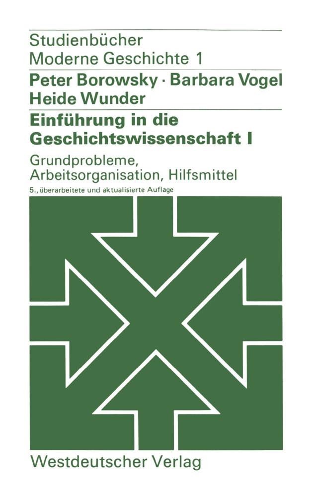 Einführung in die Geschichtswissenschaft I: Grundprobleme, Arbeitsorganisation, Hilfsmittel als Buch (kartoniert)