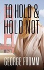 To Hold & Hold Not