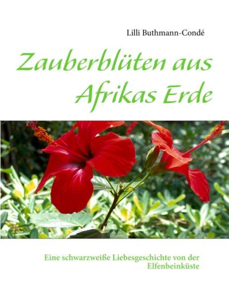 Zauberblüten aus Afrikas Erde als Buch (kartoniert)