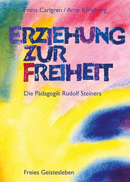 Erziehung zur Freiheit. Die Pädagogik Rudolf Steiners als Buch (gebunden)