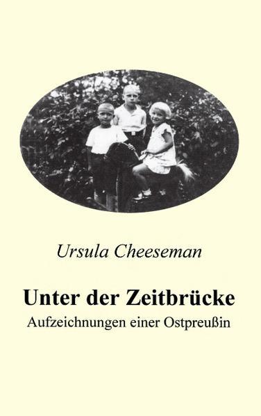 Unter der Zeitbrücke - Aufzeichnungen einer Ostpreußin als Buch (kartoniert)