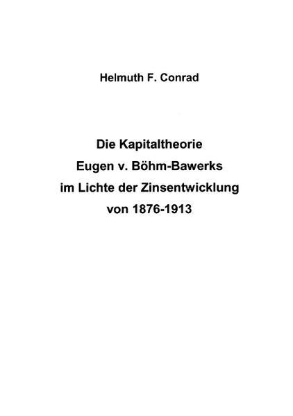 Die Kapitaltheorie Eugen v. Böhm-Bawerks im Lichte der Zinsentwicklung von 1876-1913 als Buch (gebunden)