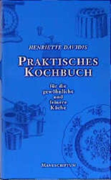 Praktisches Kochbuch für die gewöhnliche und feine Küche als Buch (gebunden)