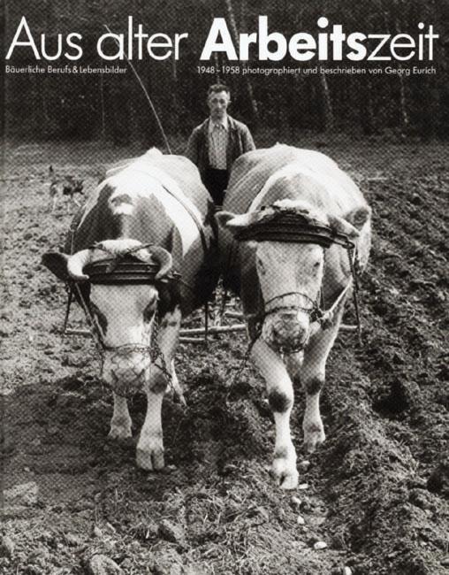 Aus alter Arbeitszeit. Bäuerliche Berufs- und Lebensbilder 1948 - 1958 als Buch (gebunden)