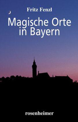 Magische Orte in Bayern als Buch (gebunden)