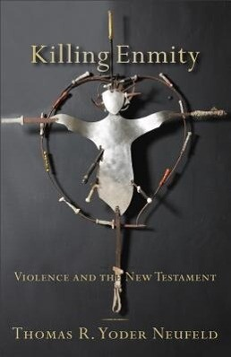 Killing Enmity: Violence and the New Testament als Taschenbuch