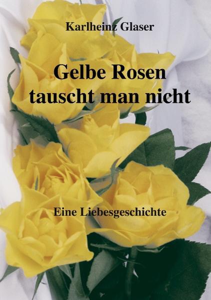 Gelbe Rosen tauscht man nicht als Buch (gebunden)