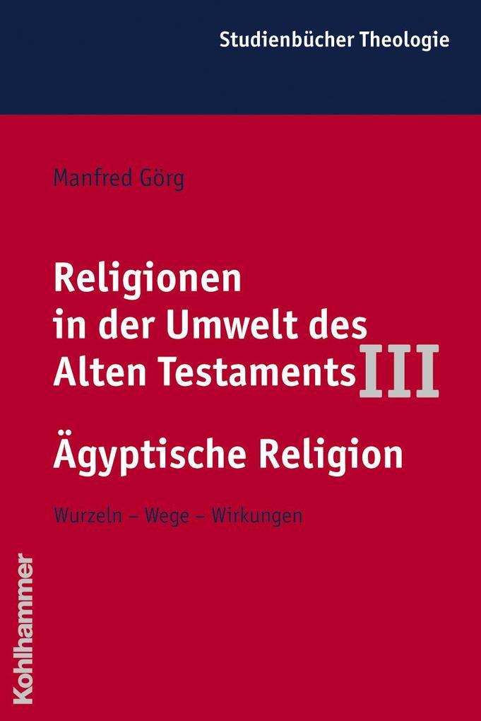 Religionen in der Umwelt des Alten Testaments III: Ägyptische Religion als Buch (kartoniert)