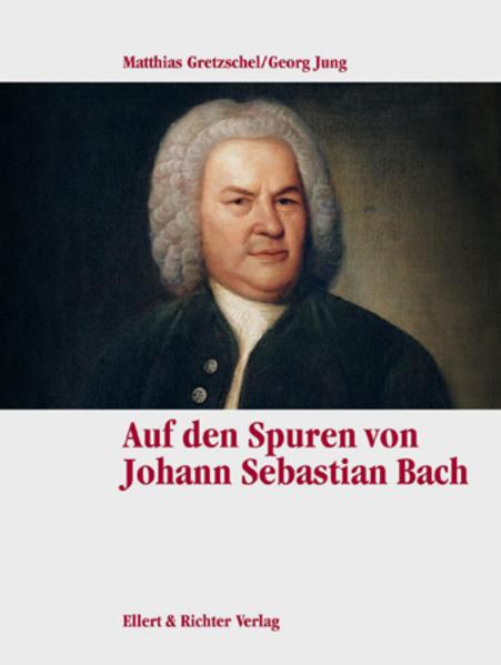 Auf den Spuren von Johann Sebastian Bach. Eine Bildreise als Buch (gebunden)