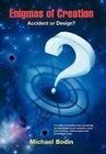 Enigmas of Creation: Accident or Design?
