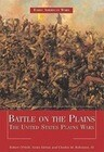 Battle on the Plains: The United States Plains Wars