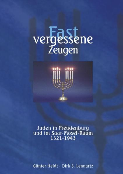 Fast vergessene Zeugen. Juden in Freudenburg und im Saar- Mosel-Raum 1321 - 1943 als Buch (gebunden)