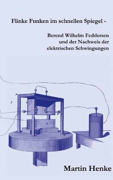 Flinke Funken im schnellen Spiegel - Berend Wilhelm Feddersen und der Nachweis der elektrischen Schwingungen als Buch (gebunden)