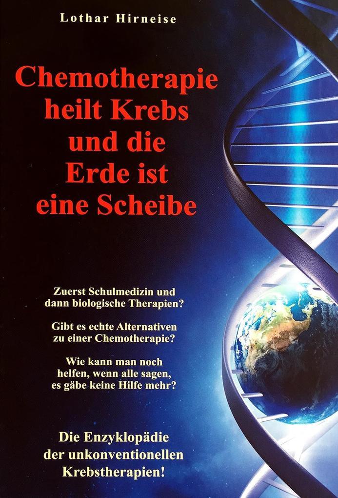 Chemotherapie heilt Krebs und die Erde ist eine Scheibe als Buch (gebunden)