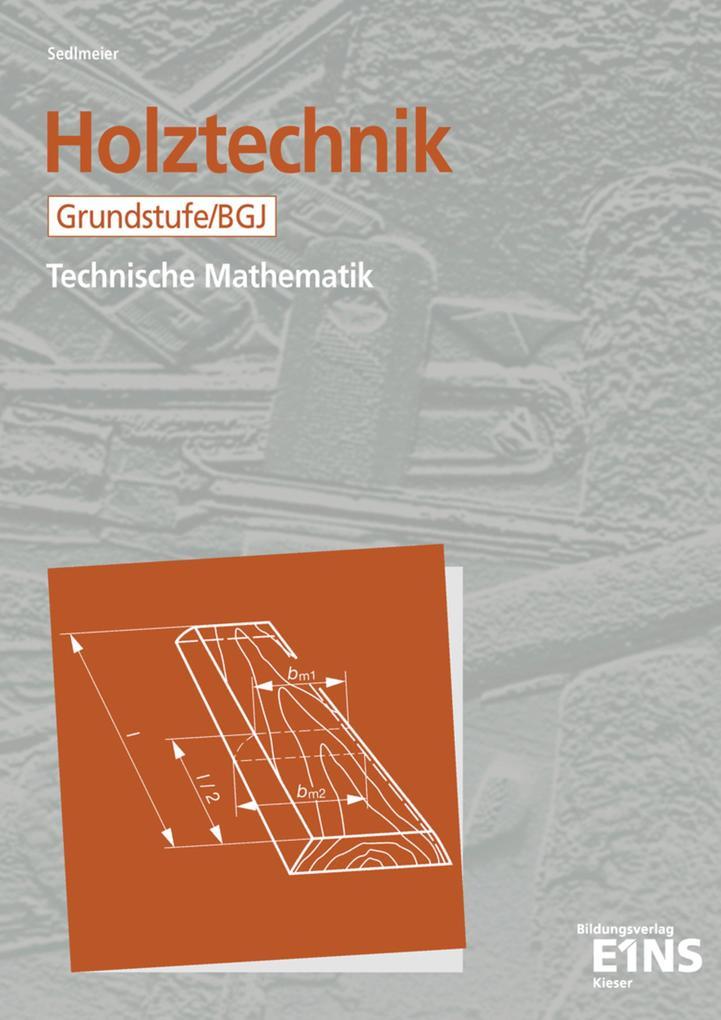 Holztechnik. Technische Mathematik. Grundstufe / BGJ. Schülerausgabe als Buch (kartoniert)