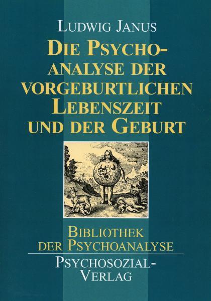 Die Psychoanalyse der vorgeburtlichen Lebenszeit und der Geburt als Buch (kartoniert)