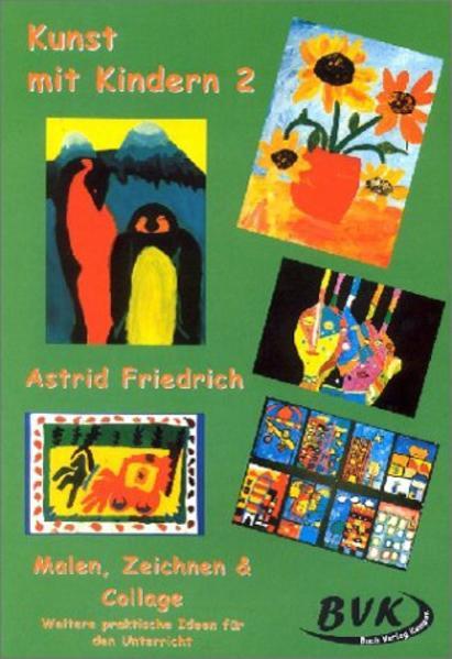 Kunstprojekt. Kunst mit Kindern 2. Malen, Zeichnen und Collage als Buch (geheftet)