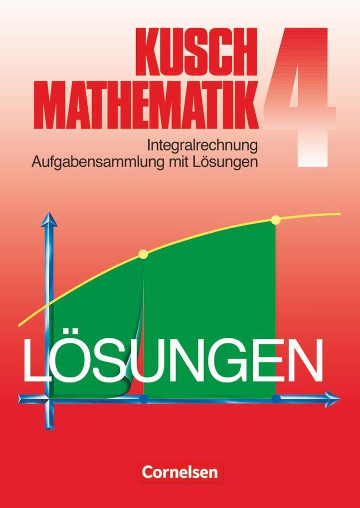 Kusch. Mathematik 4. Aufgabensammlung mit Lösungswegen als Buch (kartoniert)