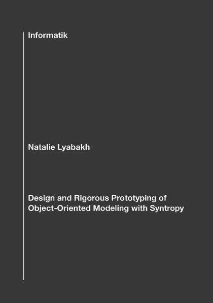 Design and Rigorous Prototyping of Object-Oriented Modeling with Syntropy als Buch (gebunden)