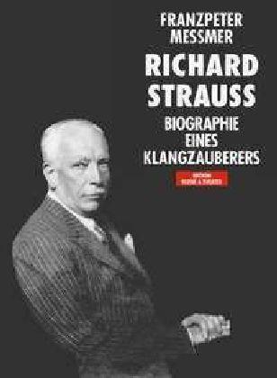 Richard Strauss. Biographie eines Klangzauberers als Buch (gebunden)