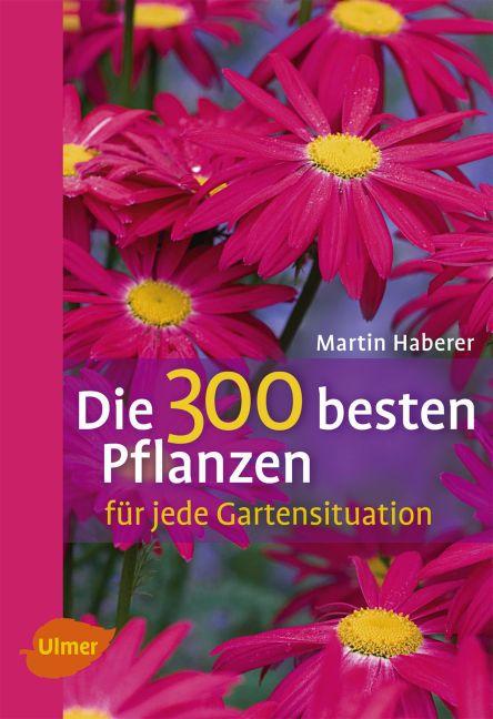 Die 300 besten Pflanzen für jede Gartensituation als Buch (kartoniert)