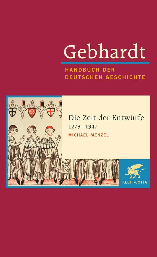 Gebhardt Handbuch der Deutschen Geschichte / Die Zeit der Entwürfe (1273-1347) als Buch (gebunden)