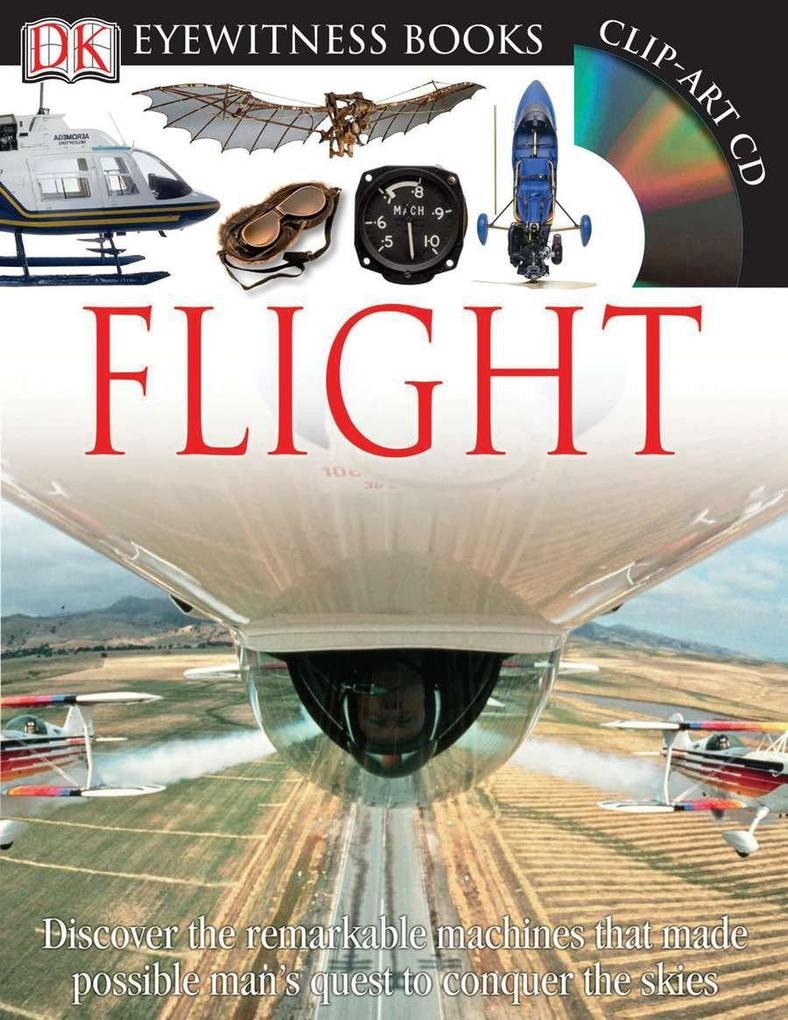 DK Eyewitness Books: Flight: Discover the Remarkable Machines That Made Possible Man's Quest to Conquer the Skies als Buch (gebunden)