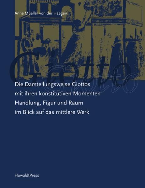 Die Darstellungsweise Giottos mit ihren Konstitutiven Momenten Handlung, Figur und Raum im Blick auf das mittlere Werk als Buch (gebunden)