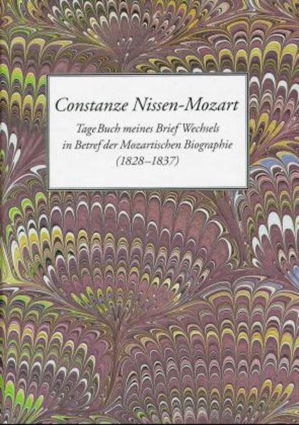 Constanze Nissen-Mozart. TageBuch meines Briefwechsels in Betref der Mozartischen Biographie (1828-1837) als Buch (gebunden)