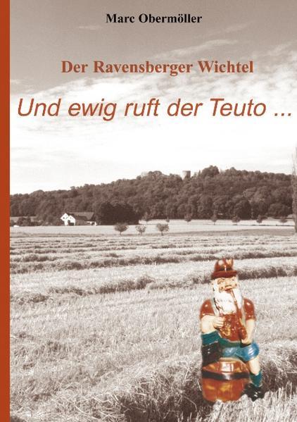 Der Ravensberger Wichtel - Und ewig ruft der Teuto... als Buch (gebunden)