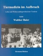 Tiermedizin im Aufbruch 2. Walther Baier als Buch (gebunden)
