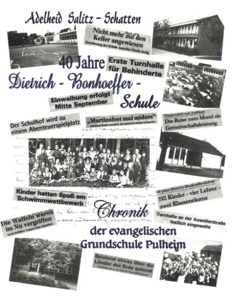 40 Jahre Dietrich-Bonhoeffer-Schule Chronik der evangelischen Grundschule Pulheim als Buch (gebunden)