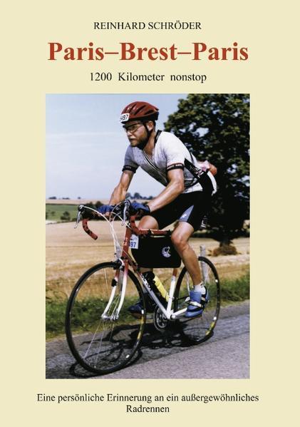 Paris - Brest - Paris: 1200 km nonstop, Eine persönliche Erinnerung an ein außerge... als Buch (kartoniert)