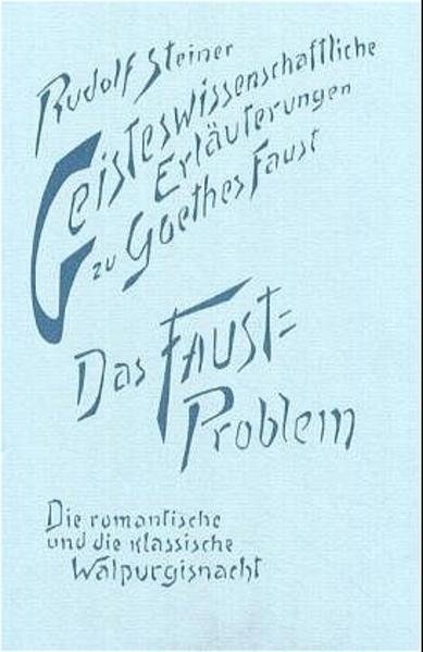 Geisteswissenschaftliche Erläuterungen zu Goethes Faust. Das Faust-Problem. Die romantische und die klassische Walpurgisnacht als Buch (gebunden)