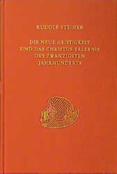 Die neue Geistigkeit und das Christus-Erlebnis des zwanzigsten Jahrhunderts als Buch (gebunden)