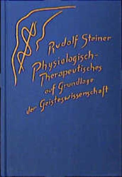 Physiologisch-Therapeutisches auf Grundlage der Geisteswissenschaft als Buch (gebunden)