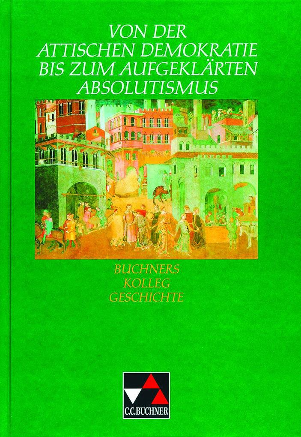 Von der attischen Demokratie bis zum aufgeklärten Absolutismus als Buch (gebunden)