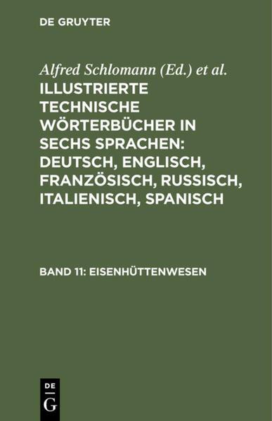 Illustrierte Technische Wörterbücher in sechs Sprachen: Deutsch, Englisch, Französisch, Russisch, Italienisch, Spanisch, Band 11, Eisenhüttenwesen als Buch (gebunden)