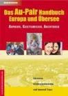 Das Au-Pair Handbuch: Europa und Übersee - Aupairs, Gastfamilien, Agenturen