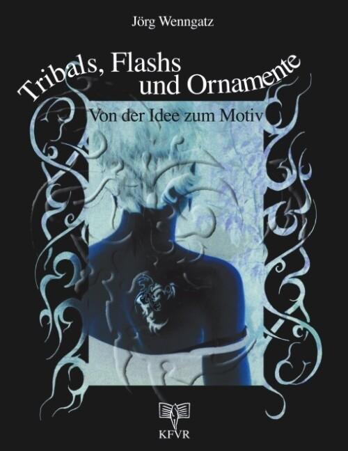 Tribals, Flashs und Ornamente: Von der Idee zum Motiv als Buch (kartoniert)