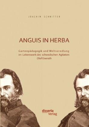 Anguis in herba: Gartenpädagogik und Weltveredlung im Lebenswerk des schwedischen Agitators Olof Eneroth als Buch (gebunden)