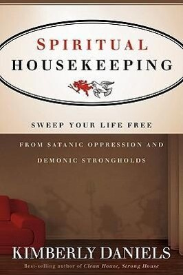 Spiritual Housekeeping: Sweep Your Life Free from Demonic Strongholds and Satanic Oppression als Taschenbuch